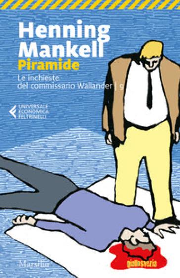 Piramide. Le inchieste del commissario Wallander. 9. - Henning Mankell   Jonathanterrington.com