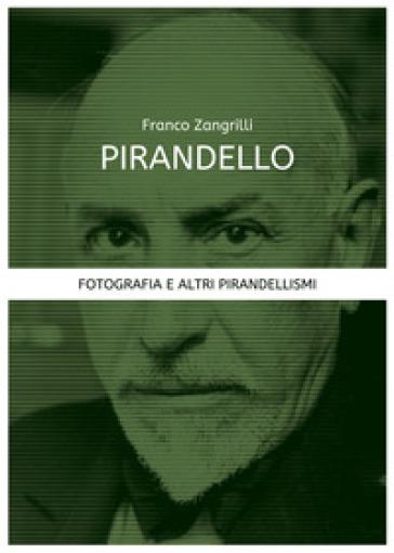 Pirandello. Fotografia e altri pirandellismi - Franco Zangrilli | Rochesterscifianimecon.com