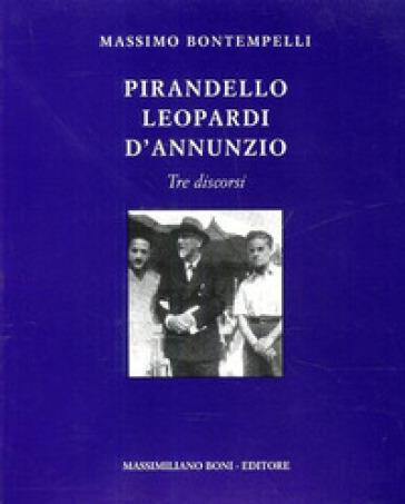 Pirandello, Leopardi, D'Annunzio. Tre discorsi - Massimo Bontempelli  