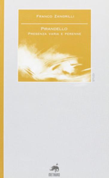 Pirandello. Presenza varia e perenne - Franco Zangrilli pdf epub