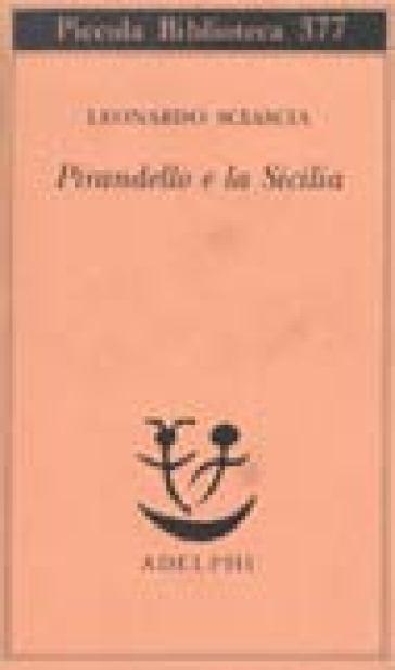 Pirandello e la Sicilia - Leonardo Sciascia |