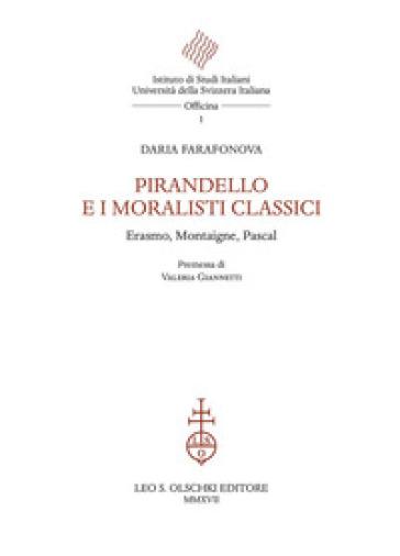 Pirandello e i moralisti classici. Erasmo, Montaigne, Pascal - Daria Farafonova | Rochesterscifianimecon.com