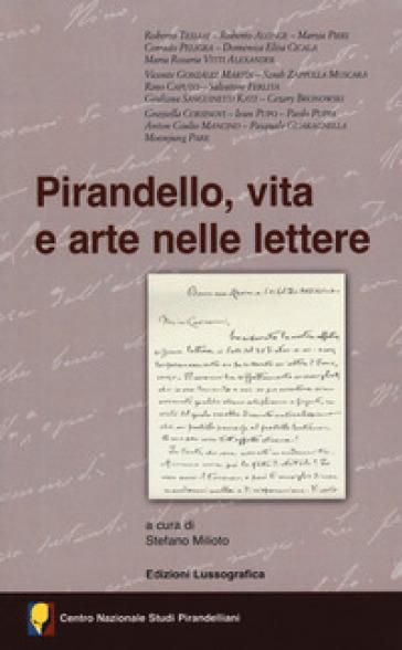 Pirandello, vita e arte nelle lettere. Atti del 55° Convegno internazionale di studi pirandelliani - Milito Stefano   Thecosgala.com