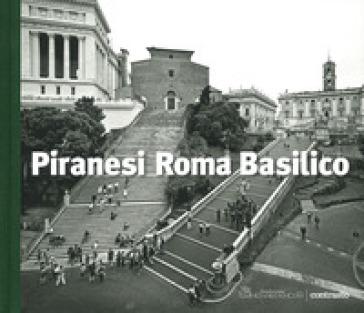 Piranesi Roma Basilico. Ediz. illustrata - Gabriele Basilico pdf epub
