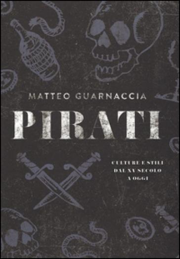 Pirati. Culture e stili dal XV secolo a oggi. Ediz. illustrata - Matteo Guarnaccia |