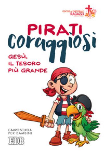 Pirati coraggiosi. Gesù, il tesoro più grande. Campo scuola per bambini - Centro pastorale ragazzi Verona |
