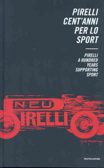 Pirelli. Cent'anni per lo sport-Pirelli. A Hundred Years supporting Sport