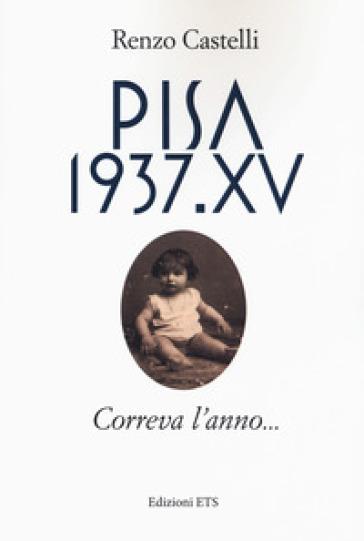 Pisa 1937.XV. Correva l'anno... - Renzo Castelli | Kritjur.org