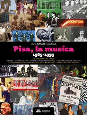 Pisa, la musica. 1965-1999 - Carlo Raffaelli |