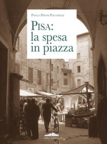 Pisa: la spesa in piazza - Paola Pisani Paganelli | Kritjur.org