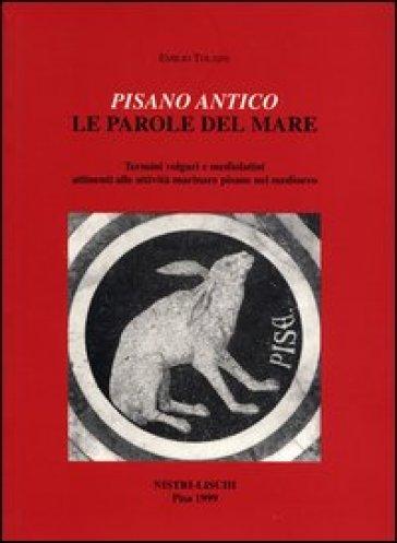 Pisano antico: le parole del mare - Emilio Tolaini  