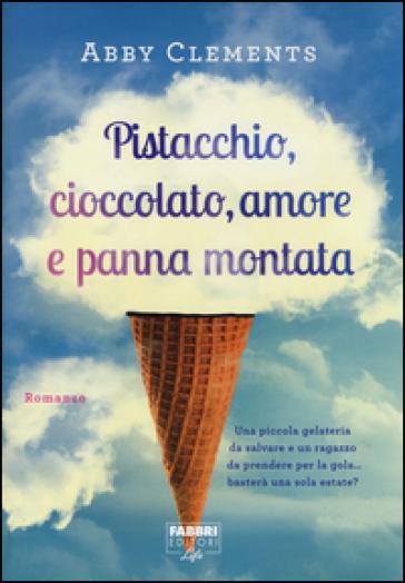 Pistacchio, cioccolato, amore e panna montata - Abby Clements  