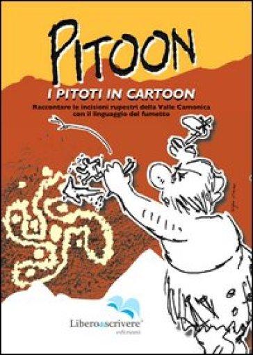 Pitoon. I piloti in cartoon. Raccontare le incisioni rupestri della Valle Camonica con il linguaggio del fumetto. Ediz. illustrata -  pdf epub