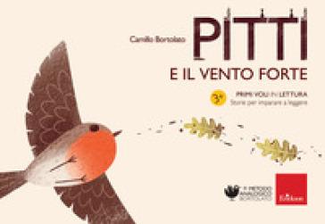 Pitti e il vento forte. Primi voli in lettura. Storie per imparare a leggere - Camillo Bortolato | Thecosgala.com