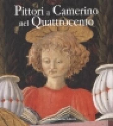 Pittori del Quattrocento a Camerino. Ediz. illustrata - Andrea De Marchi  