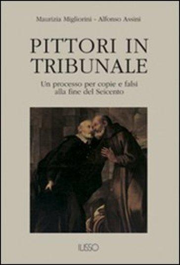 Pittori in tribunale. Un processo per copie e falsi alla fine del Seicento - Alfonso Assini |