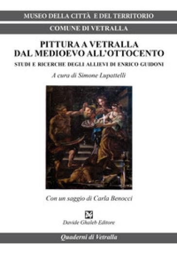 Pittura a Vetralla dal Medioevo all'Ottocento. Studi e ricerche degli allievi di Enrico Guidoni - S. Lupattelli |