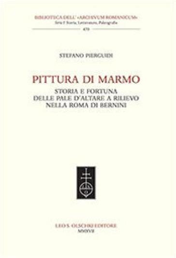 Pittura di marmo. Storia e fortuna delle pale d'altare a rilievo nella Roma di Bernini - Stefano Pierguidi   Thecosgala.com