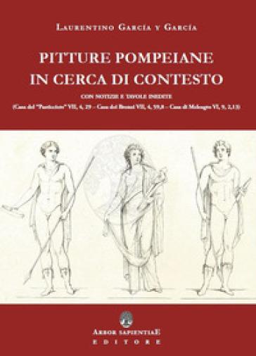 Pitture pompeiane in cerca di contesto: Casa del «Pasticciere» - Casa dei Bronzi - Casa di Meleagro - Laurentino García y García pdf epub