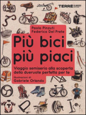 Più bici, più piaci. Viaggio semiserio alla scoperta della dueruote perfette per te - Federico Del Prete | Thecosgala.com