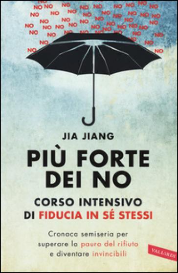 Più forte dei no. Corso intensivo di fiducia in sé stessi - Jia Jiang   Thecosgala.com