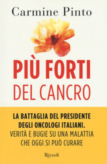 Più forti del cancro - Carmine Pinto |