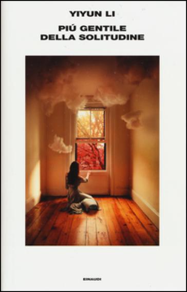 Più gentile della solitudine - Yiyun Li |