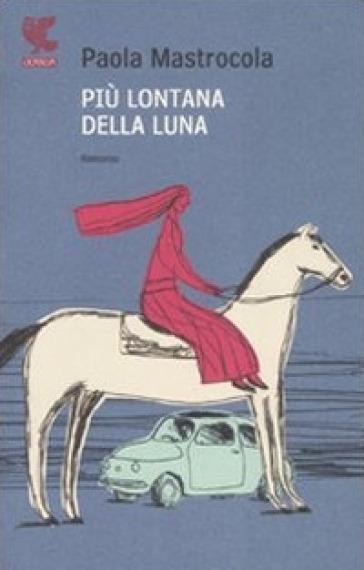 Più lontana della luna - Paola Mastrocola |