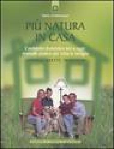 Più natura in casa. L'ambiente domestico ieri e oggi: manuale pratico per tutta la famiglia. Consigli, ricette, tradizioni - Sabine Gstottenmayer pdf epub