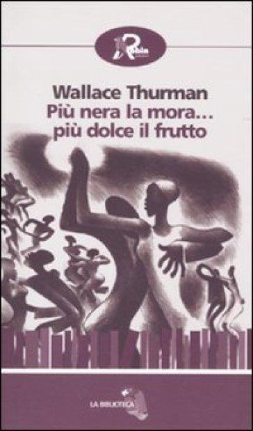 Più nera la mora... più dolce il frutto - Wallace Thurman  