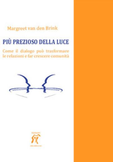 Più prezioso della luce. Come il dialogo può trasformare le relazioni e far crescere comunità - Margreet Van den Brink   Thecosgala.com