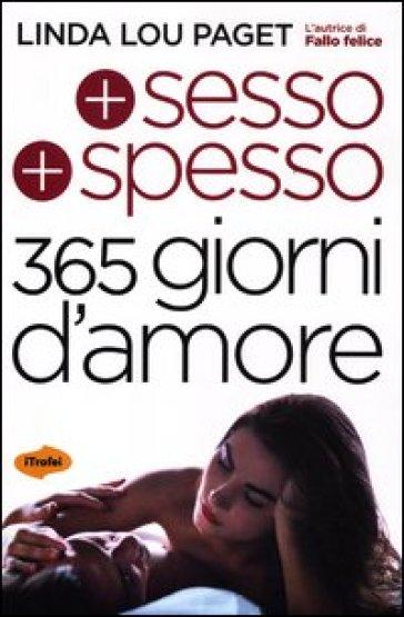Più sesso più spesso. 365 giorni d'amore - Linda L. Paget |