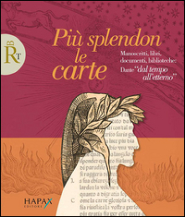 Più splendon le carte. Manoscritti, libri, documenti, biblioteche: Dante «dal tempo all'etterno» - G. Saccani |