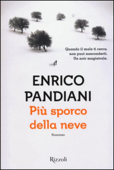 Più sporco della neve - Enrico Pandiani |