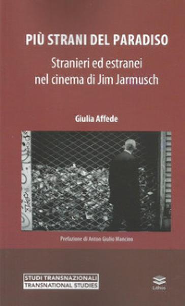 Più strani del paradiso. Stranieri ed estranei nel cinema di Jim Jarmusch - Giulia Affede |
