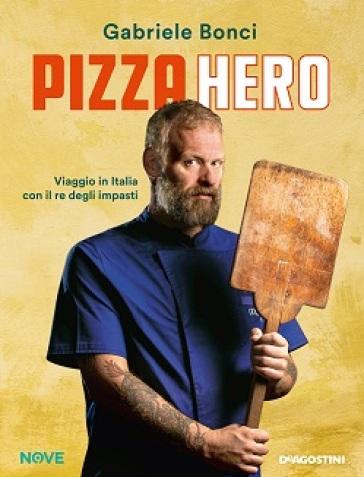 Pizza hero. Viaggio in Italia con il re degli impasti - Gabriele Bonci | Jonathanterrington.com