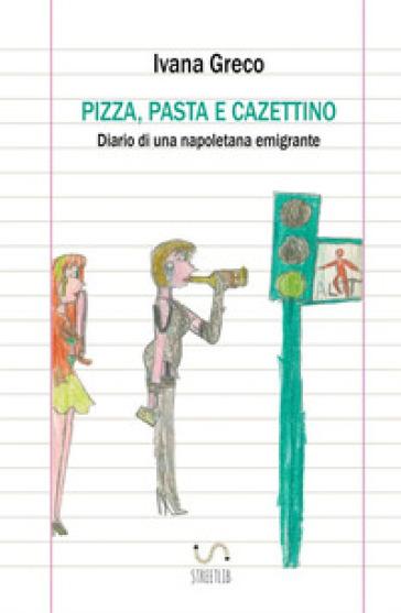 Pizza, pasta e cazettino. Diario di una napoletana emigrante - Ivana Greco pdf epub