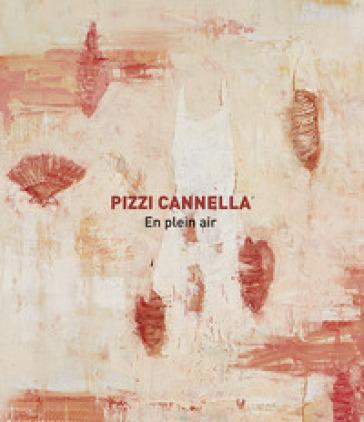Pizzi Cannella. En plein air 2019. Ediz. illustrata - Archivio Pizzi Cannella | Ericsfund.org