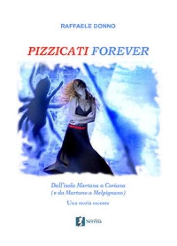 Pizzicati forever. Dall'isola Martana a Coriana (e da Martano a Melpignano). Una storia recente - Raffaele Donno |