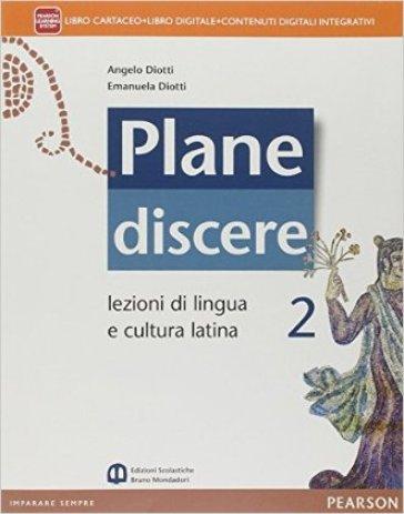 Plane discere. Per i Licei. Con e-book. Con espansione online. 2. - Angelo Diotti |