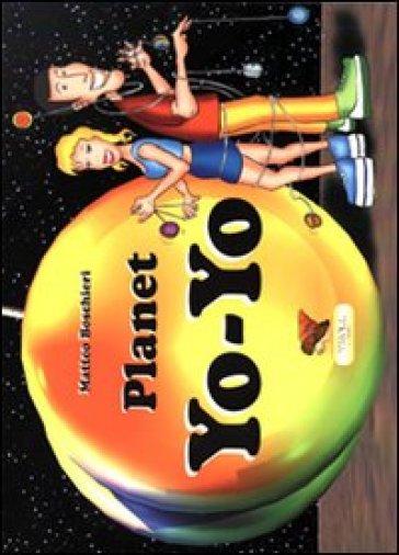 Planet yo yo. Ediz. italiana e inglese - Matteo Boschieri  