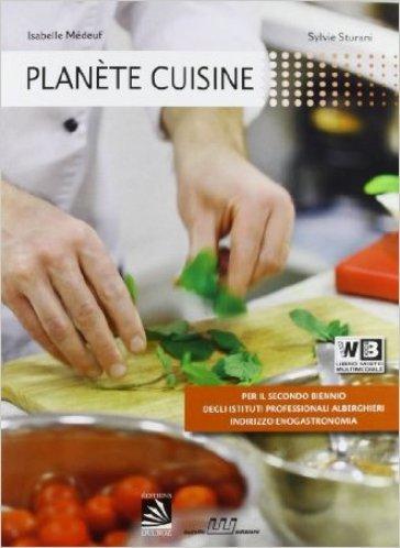 Planète cuisine. Per gli Ist. professionali alberghieri. Con CD-ROM. Con espansione online - I. Medeuf  