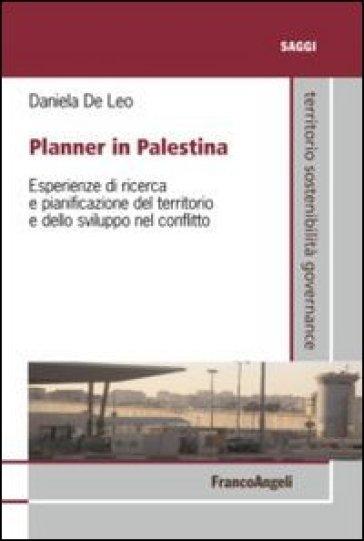 Planner in Palestina. Esperienze di ricerca e pianificazione del territorio e dello sviluppo nel conflitto - Daniela De Leo   Thecosgala.com