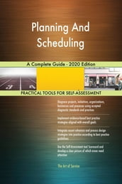 Planning And Scheduling A Complete Guide - 2020 Edition