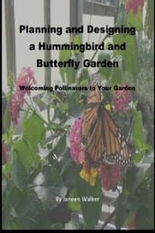 Planning and Designing a Hummingbird and Butterfly Garden: Welcoming Pollinators to Your Garden