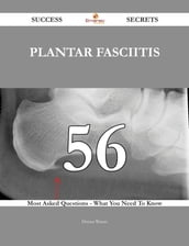 Plantar fasciitis 56 Success Secrets - 56 Most Asked Questions On Plantar fasciitis - What You Need To Know