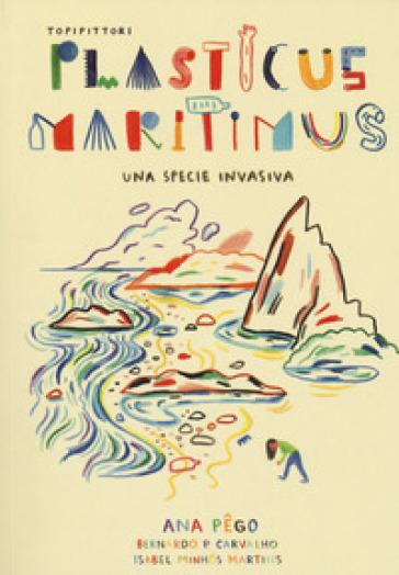 Plasticus maritimus, una specie invasiva. Ediz. a colori - Ana Pego | Thecosgala.com