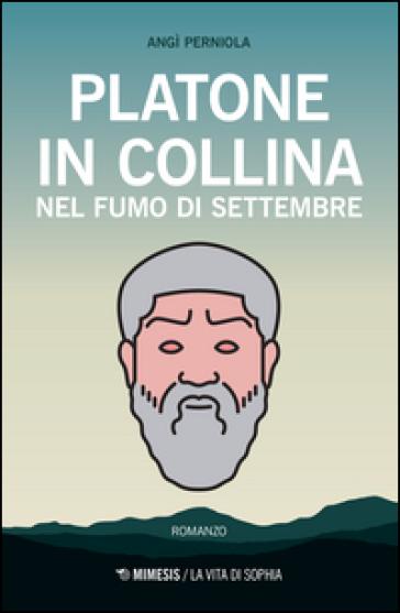 Platone in collina nel fumo di settembre - Angì Perniola |