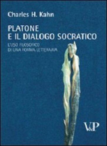 Platone e il dialogo socratico. L'uso filosofico di una forma letteraria - Charles H. Kahn  