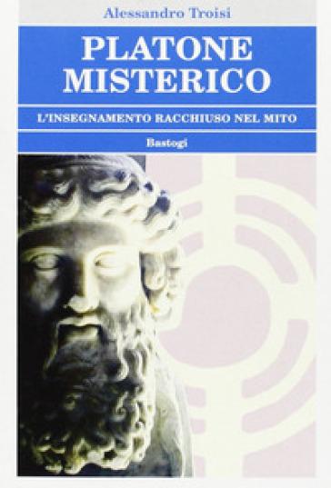 Platone misterico - Alessandro Troisi | Rochesterscifianimecon.com